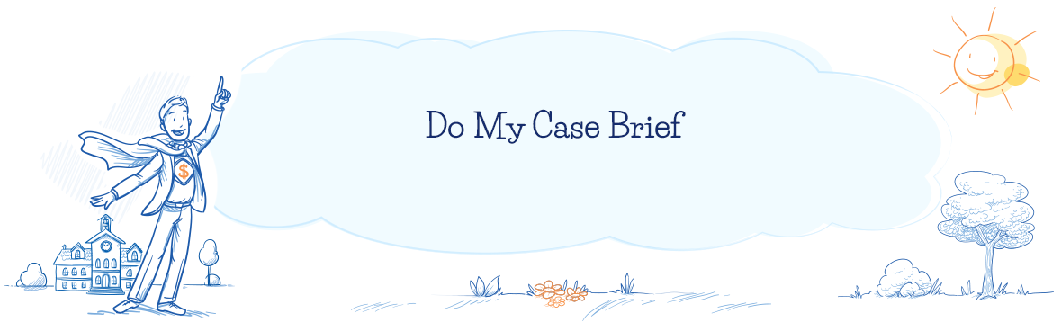 Do My Case Brief for Me – I Need It Now!