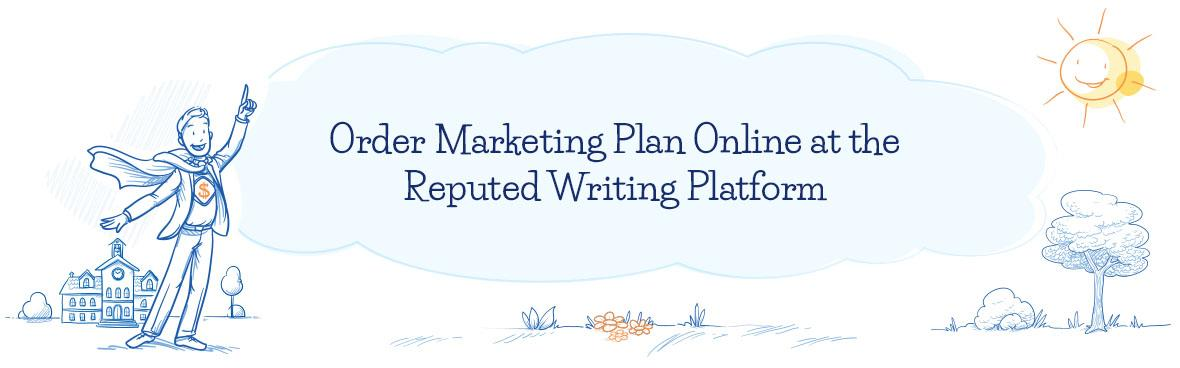 Buy Marketing Plan at Essayscreator.com and Save Your Time!