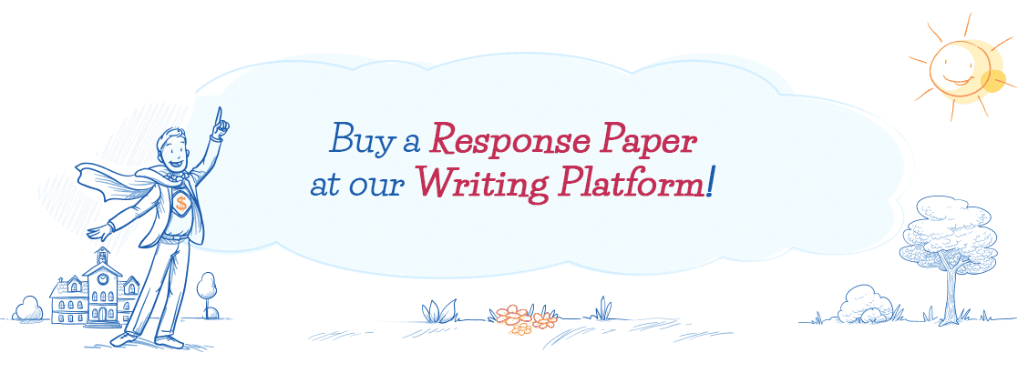 Buy a Response Paper of Unmatched Quality! Give Us a Call!