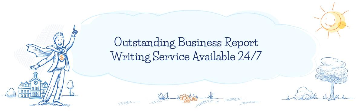 Outstanding Business Report Writing Service Available 24/7