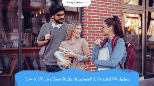How to Write a Case Study/Analysis? A Detailed Workshop